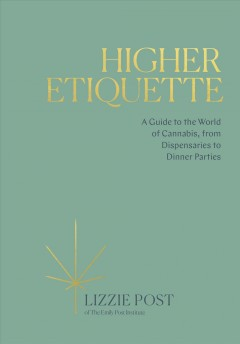 Higher Etiquette : A Guide to the World of Cannabis, from Dispensaries to Dinner Parties