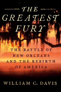 The greatest fury : the battles for New Orleans and the rebirth of America