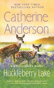 Huckleberry lake a Mystic Creek novel / Catherine Anderson.