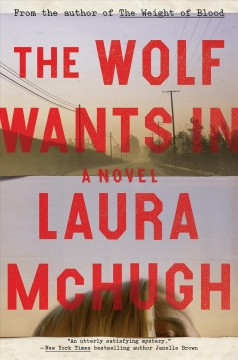 The wolf wants in : a novel / Laura McHugh.
