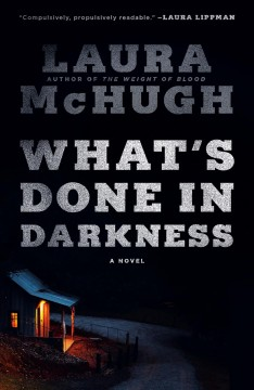 What's done in darkness a novel / Laura McHugh.