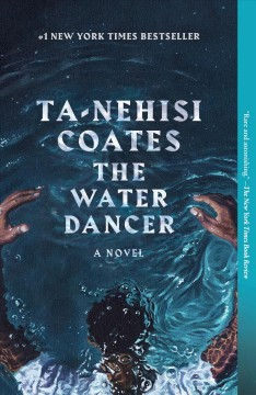 The water dancer a novel / Ta-Nehisi Coates.