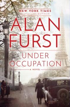 Under occupation : a novel / Alan Furst.