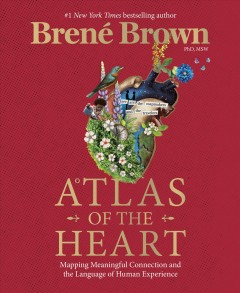 Atlas of the Heart : Mapping Meaningful Connection and the Language of Human Experience