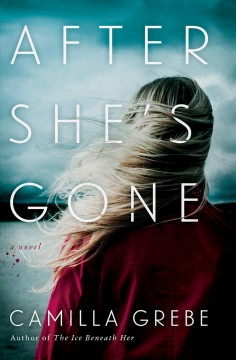 After she's gone : a novel / Camilla Grebe ; translated by Elizabeth Clark Wessel.