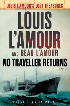 No traveller returns : a novel / Louis L'Amour with Beau L'Amour.