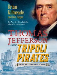 Thomas Jefferson and the Tripoli Pirates : The Forgotten War That Changed American History: Young Readers Adaptation