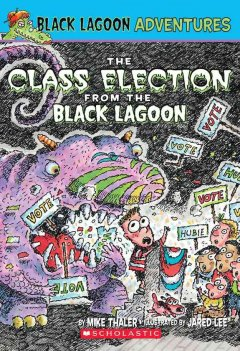 The class election from the Black Lagoon / by Mike Thaler ; pictures by Jared Lee.
