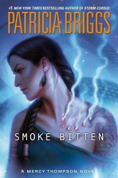 Smoke bitten Mercy Thompson Series, Book 12 / Patricia Briggs.