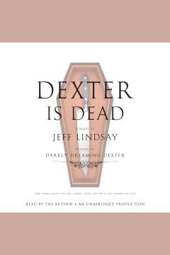 Dexter is dead [electronic resource] : a novel / Jeff Lindsay.