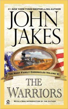 The warriors : the Kent family chronicles volume VI / John Jakes ; with a new introduction by the author.