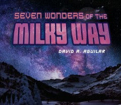 Seven wonders of the Milky Way / David A. Aguilar.
