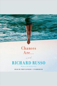 Chances are-- [electronic resource] : a novel / Richard Russo.