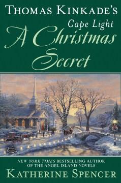 Thomas Kinkade's Cape Light : a Christmas secret / Katherine Spencer.