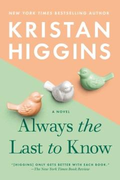 Always the last to know Kristan Higgins.