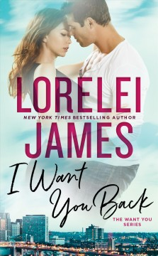 I want you back The Need You, Want You Series, Book 1 / Lorelei James