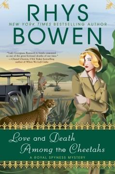 Love and death among the cheetahs Rhys Bowen.