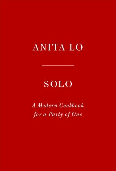 Solo : a modern cookbook for a party of one