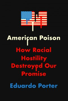 American poison : how racial hostility destroyed our promise