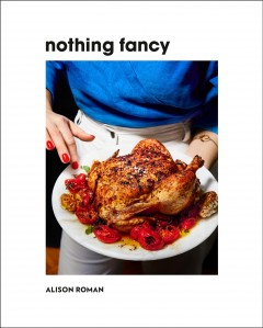 Nothing fancy unfussy food for having people over / Alison Roman.