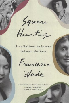 Square haunting : five writers in London bewteen the wars / Francesca Wade.