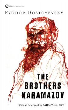 The brothers Karamazov / Fyodor Dostoyevsky ; translated by Constance Garnett ; edited and with a foreword by Manuel Komroff ; and a new afterword by Sara Paretsky.
