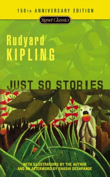 Just so stories / Rudyard Kipling, with illustrations by the author ; with an introduction by Avi and a new afterword by Shashi Deshpande.