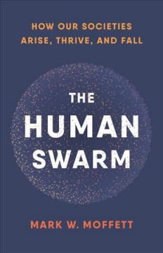 The Human Swarm : How Our Societies Arise, Thrive, and Fall