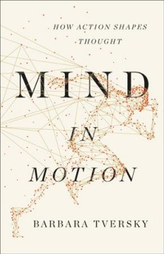 Mind in Motion : How Action Shapes Thought