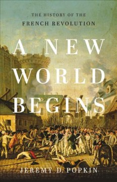 A new world begins : the history of the French Revolution