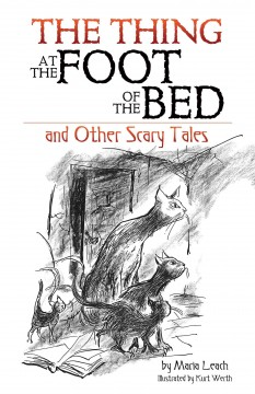 The thing at the foot of the bed and other scary tales / Maria Leach ; illustrated by Kurt Werth.
