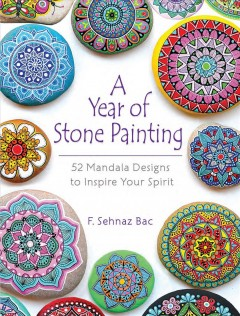 A year of stone painting : 52 mandala designs to inspire your spirit  / F. Sehnaz Bac.