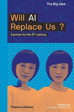 Will Ai Replace Us? : A Primer for the 21st Century