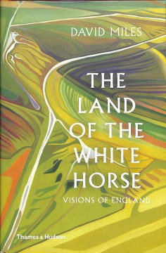 The land of the White Horse : visions of England / David Miles.
