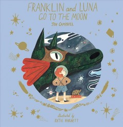 Franklin and Luna go to the Moon / Jen Campbell, Katie Harnett.