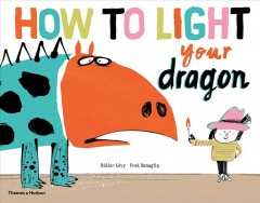 How to light your dragon / Didier Lévy ; Fred Benaglia, illustrator.