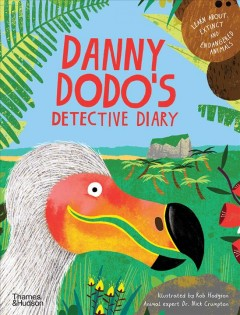 Danny Dodo's detective diary : learn all about extinct and endangered animals