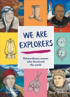 We Are Explorers : Extraordinary Women Who Discovered the World