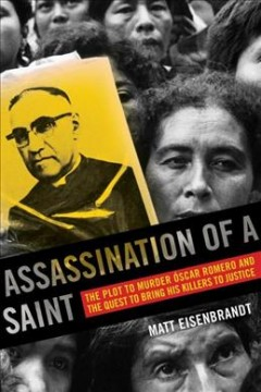 Assassination of a Saint : the plot to murder Óscar Romero and the quest to bring his killers to justice