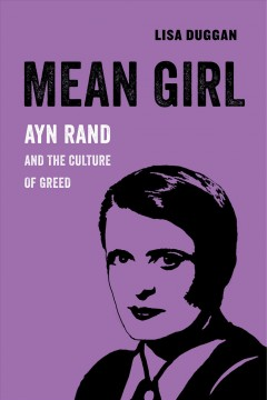 Mean girl : Ayn Rand and the culture of greed
