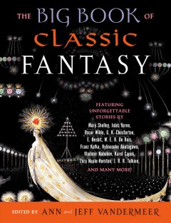The big book of classic fantasy : the ultimate collection / edited and with an introduction by Ann and Jeff VanderMeer.