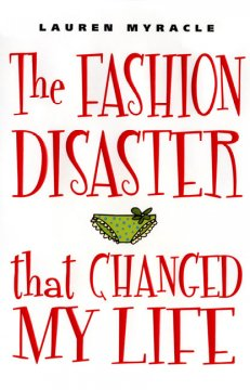 The fashion disaster that changed my life / Lauren Myracle.