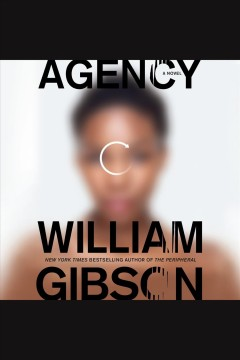 Agency [electronic resource] / William Gibson.
