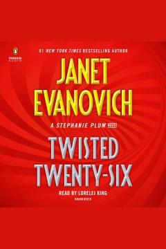 Twisted twenty-six [electronic resource] : Stephanie Plum Series, Book 26 / Janet Evanovich