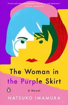 The woman in the purple skirt a novel / Natsuko Imamura ; translated from the Japanese by Lucy North.