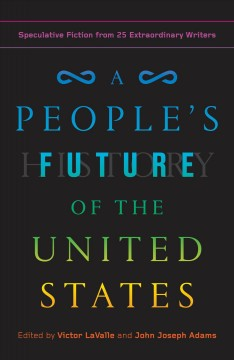 A people's future of the United States Speculative Fiction from 25 Extraordinary Writers / Victor LaValle