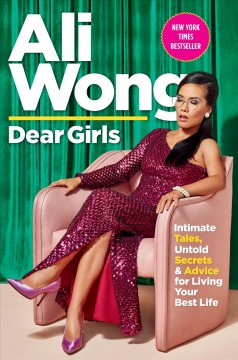 Dear girls : intimate tales, untold secrets & advice for living your best life / Ali Wong.