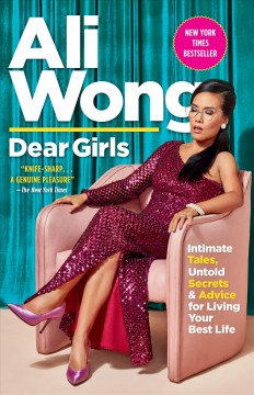 Dear girls intimate tales, untold secrets, and advice for living your best life / Ali Wong.