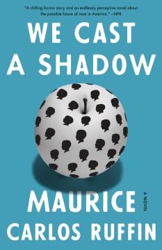 We cast a shadow a novel / Maurice Carlos Ruffin.