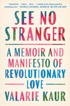 See no stranger : a memoir and manifesto of revolutionary love / Valarie Kaur.